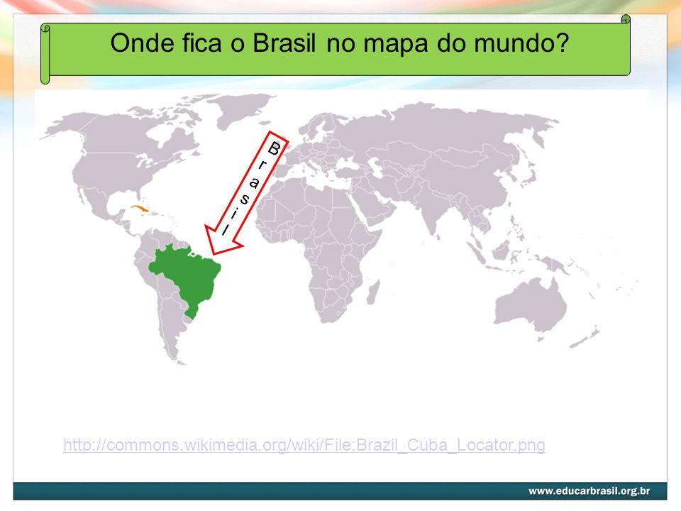 http://commons.wikimedia.org/wiki/File:Brazil_Cuba_Locator.png BrasilBrasil Onde fica o Brasil no mapa do mundo?