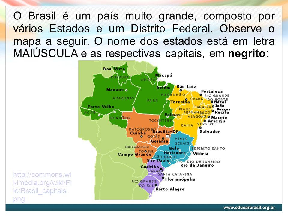 O Brasil é um país muito grande, composto por vários Estados e um Distrito Federal. Observe o mapa a seguir. O nome dos estados está em letra MAIÚSCUL