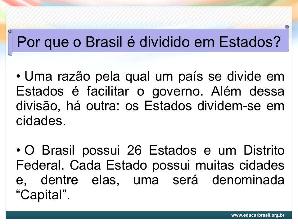 Por que o Brasil é dividido em Estados? Uma razão pela qual um país se divide em Estados é facilitar o governo. Além dessa divisão, há outra: os Estad