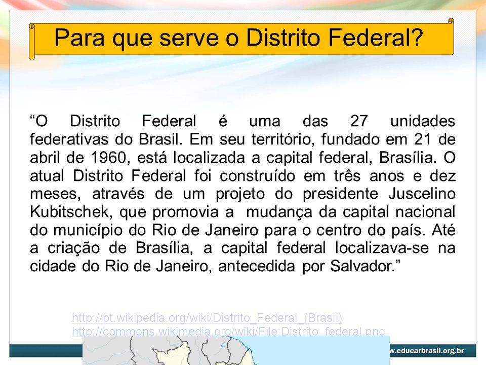 Para que serve o Distrito Federal? O Distrito Federal é uma das 27 unidades federativas do Brasil. Em seu território, fundado em 21 de abril de 1960,
