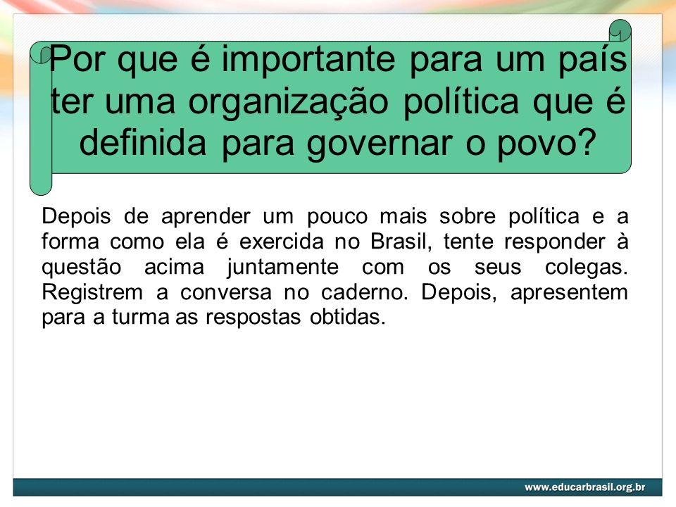 Por que é importante para um país ter uma organização política que é definida para governar o povo? Depois de aprender um pouco mais sobre política e