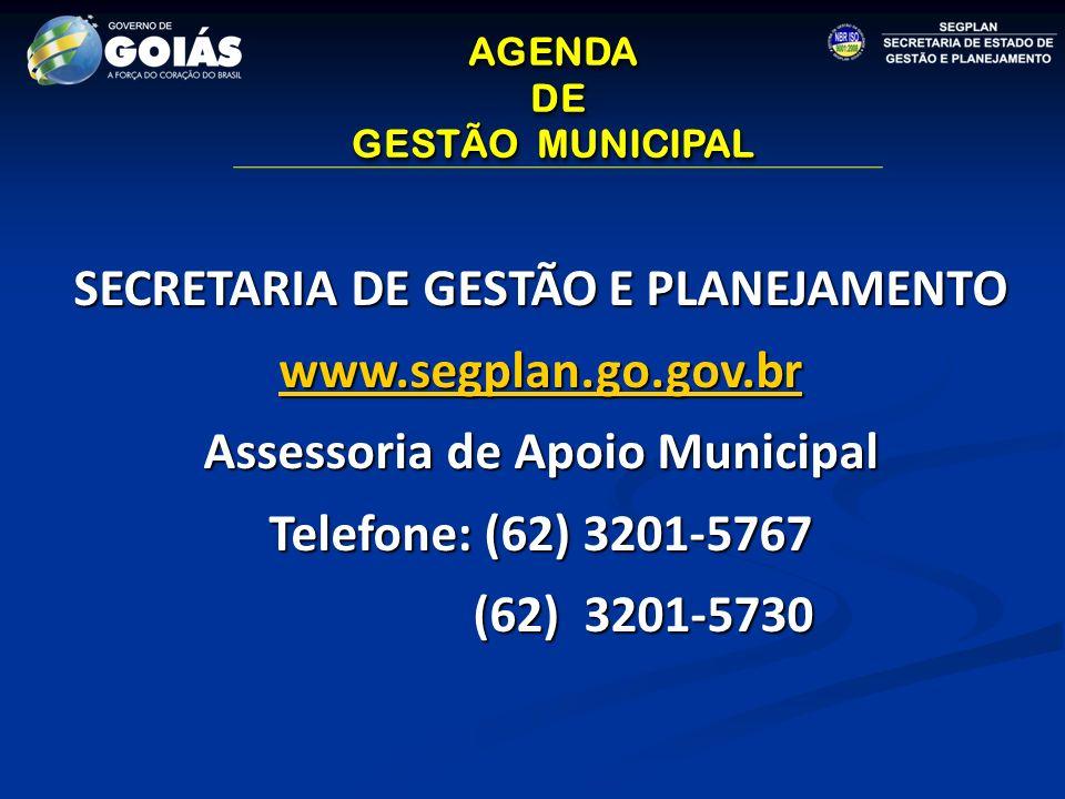 AGENDA DE DE GESTÃO MUNICIPAL AGENDA DE DE GESTÃO MUNICIPAL SECRETARIA DE GESTÃO E PLANEJAMENTO www.segplan.go.gov.br Assessoria de Apoio Municipal Telefone: (62) 3201-5767 (62) 3201-5730 (62) 3201-5730