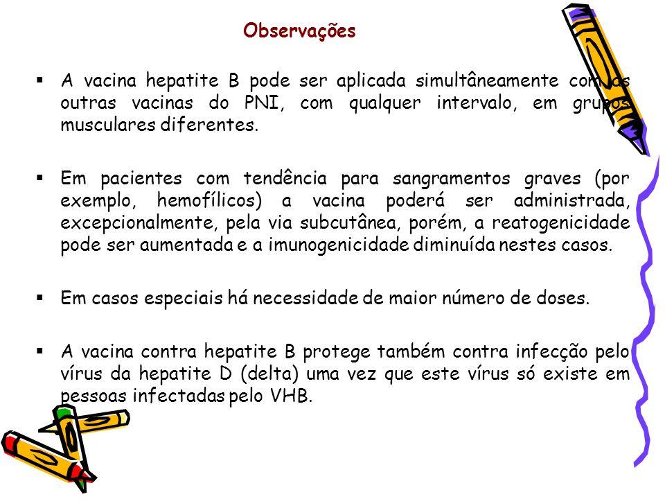 Observações A vacina hepatite B pode ser aplicada simultâneamente com as outras vacinas do PNI, com qualquer intervalo, em grupos musculares diferente