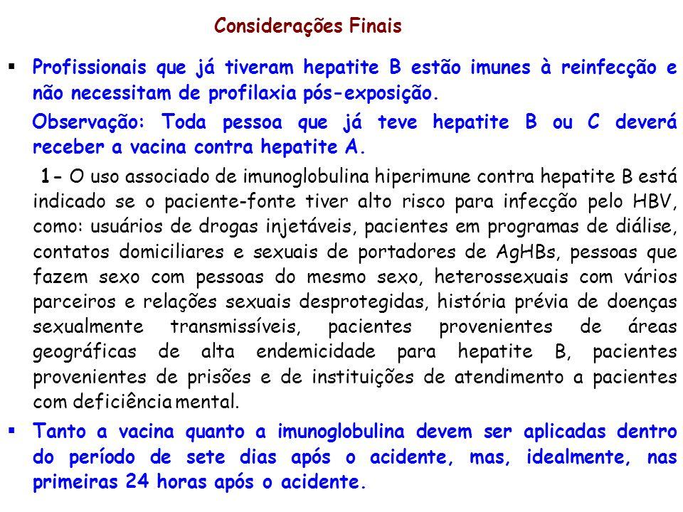 Considerações Finais Profissionais que já tiveram hepatite B estão imunes à reinfecção e não necessitam de profilaxia pós-exposição. Observação: Toda