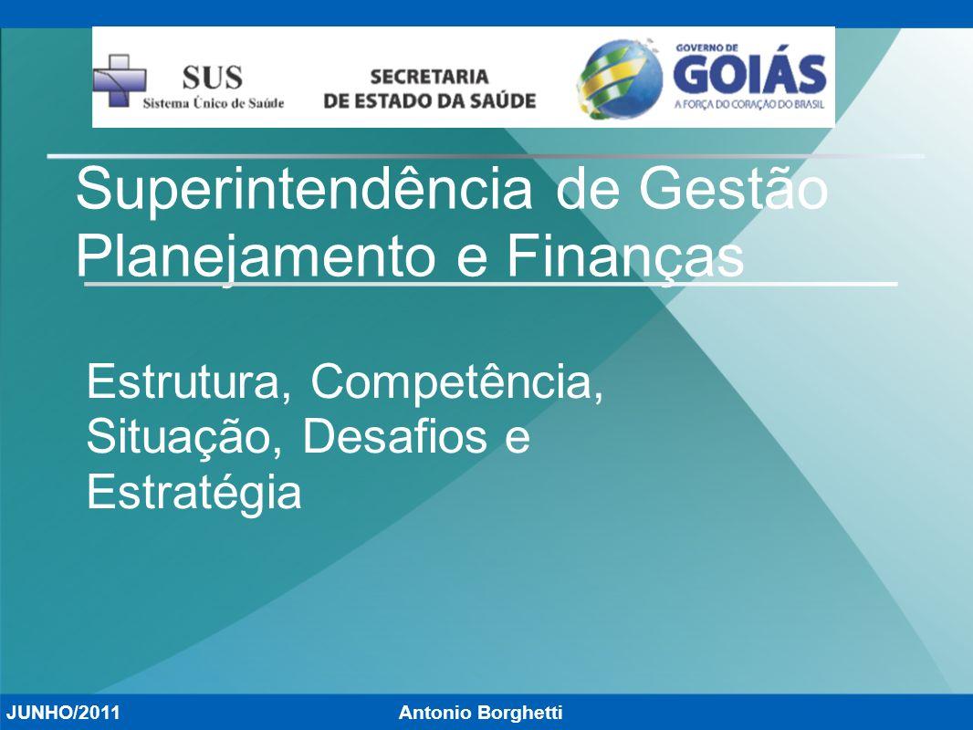 Superintendência de Gestão Planejamento e Finanças Estrutura, Competência, Situação, Desafios e Estratégia Antonio BorghettiJUNHO/2011