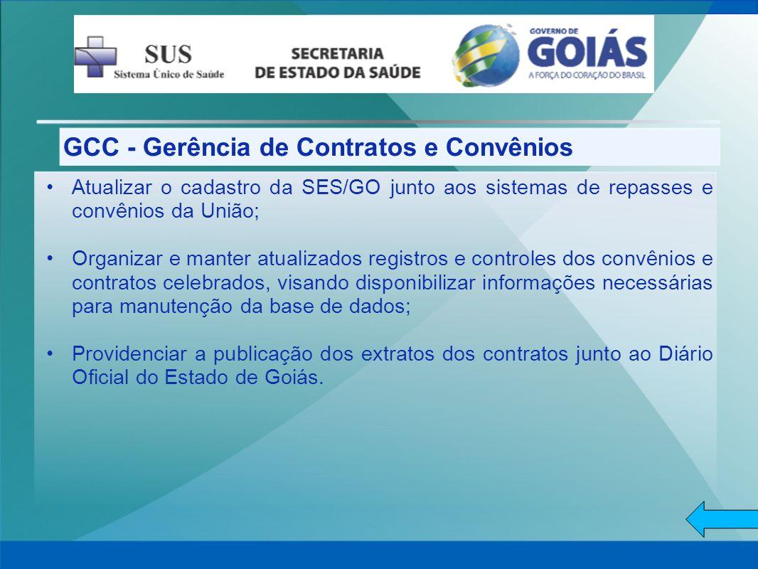 GCC - Gerência de Contratos e Convênios Atualizar o cadastro da SES/GO junto aos sistemas de repasses e convênios da União; Organizar e manter atualiz