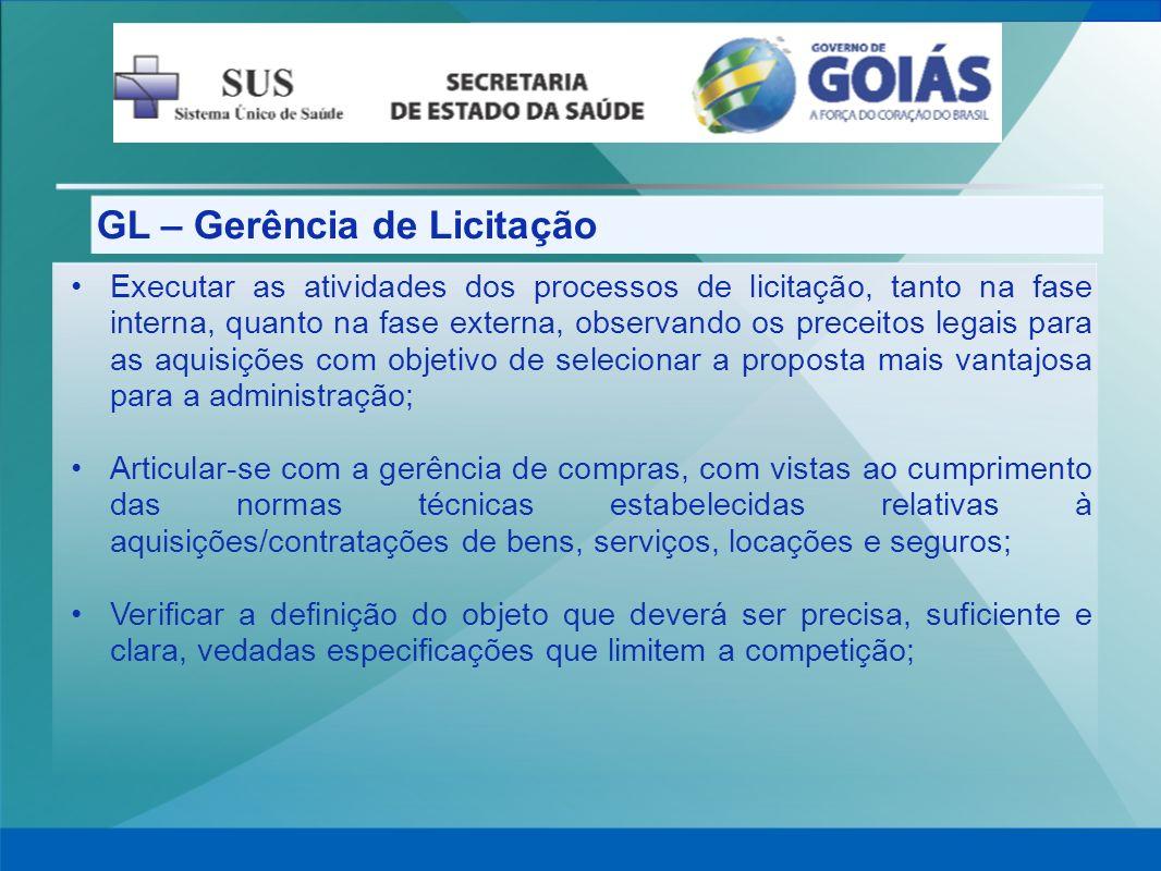 GL – Gerência de Licitação Executar as atividades dos processos de licitação, tanto na fase interna, quanto na fase externa, observando os preceitos l