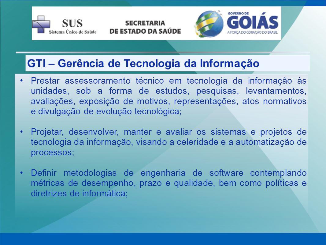 GTI – Gerência de Tecnologia da Informação Prestar assessoramento técnico em tecnologia da informação às unidades, sob a forma de estudos, pesquisas,
