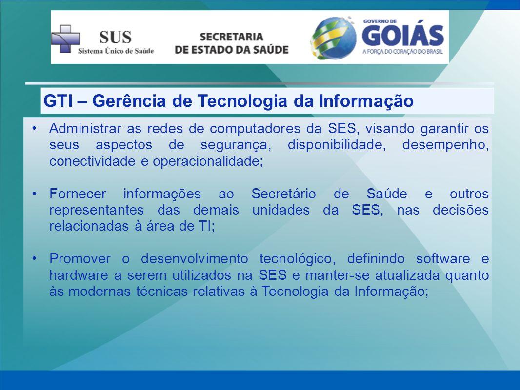 GTI – Gerência de Tecnologia da Informação Administrar as redes de computadores da SES, visando garantir os seus aspectos de segurança, disponibilidad