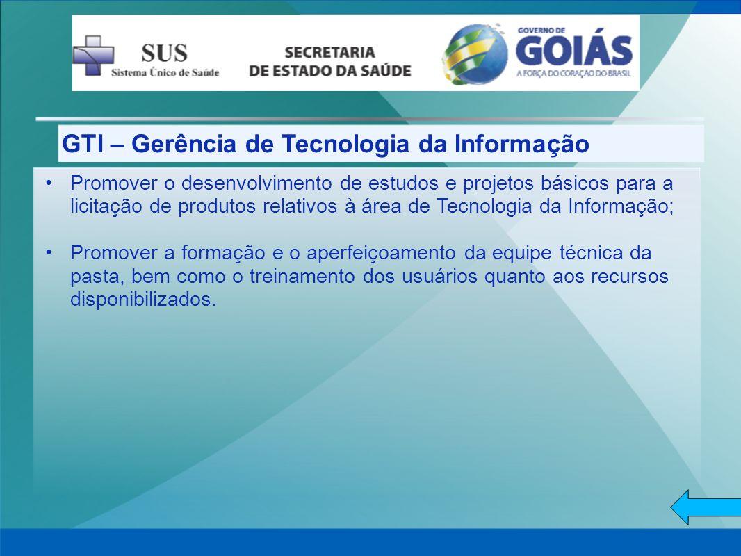 GTI – Gerência de Tecnologia da Informação Promover o desenvolvimento de estudos e projetos básicos para a licitação de produtos relativos à área de T