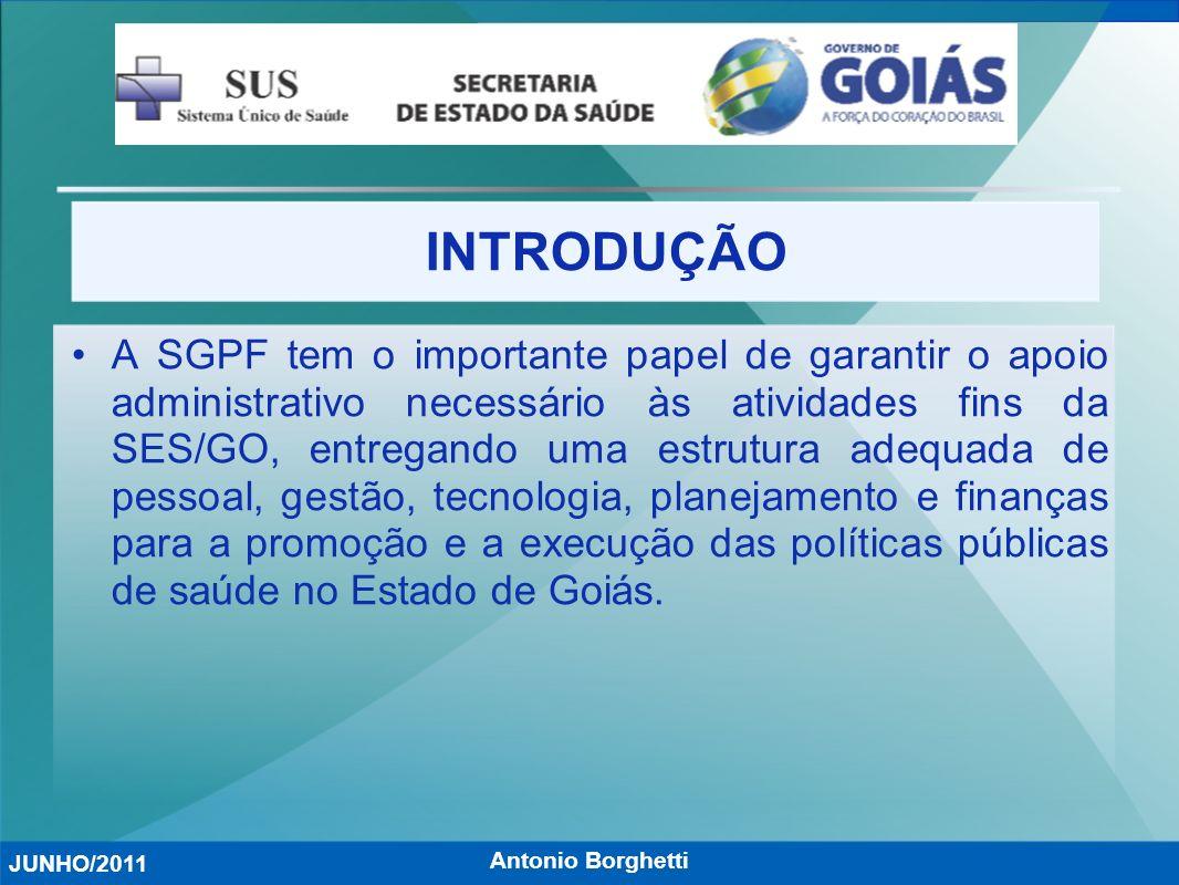 Antonio Borghetti INTRODUÇÃO A SGPF tem o importante papel de garantir o apoio administrativo necessário às atividades fins da SES/GO, entregando uma
