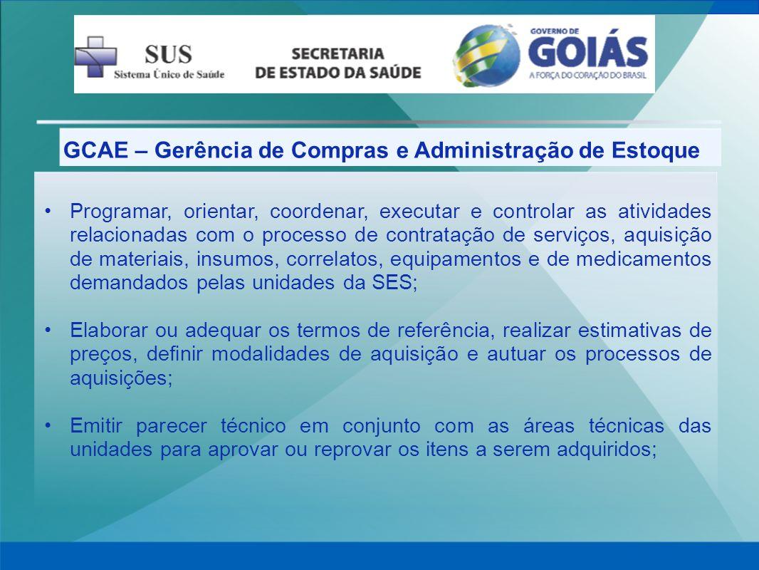 GCAE – Gerência de Compras e Administração de Estoque Programar, orientar, coordenar, executar e controlar as atividades relacionadas com o processo d