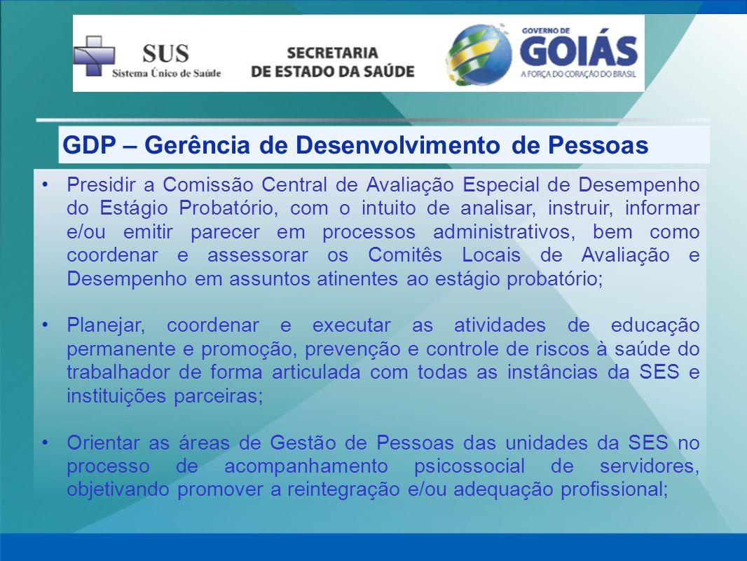 GDP – Gerência de Desenvolvimento de Pessoas Presidir a Comissão Central de Avaliação Especial de Desempenho do Estágio Probatório, com o intuito de a