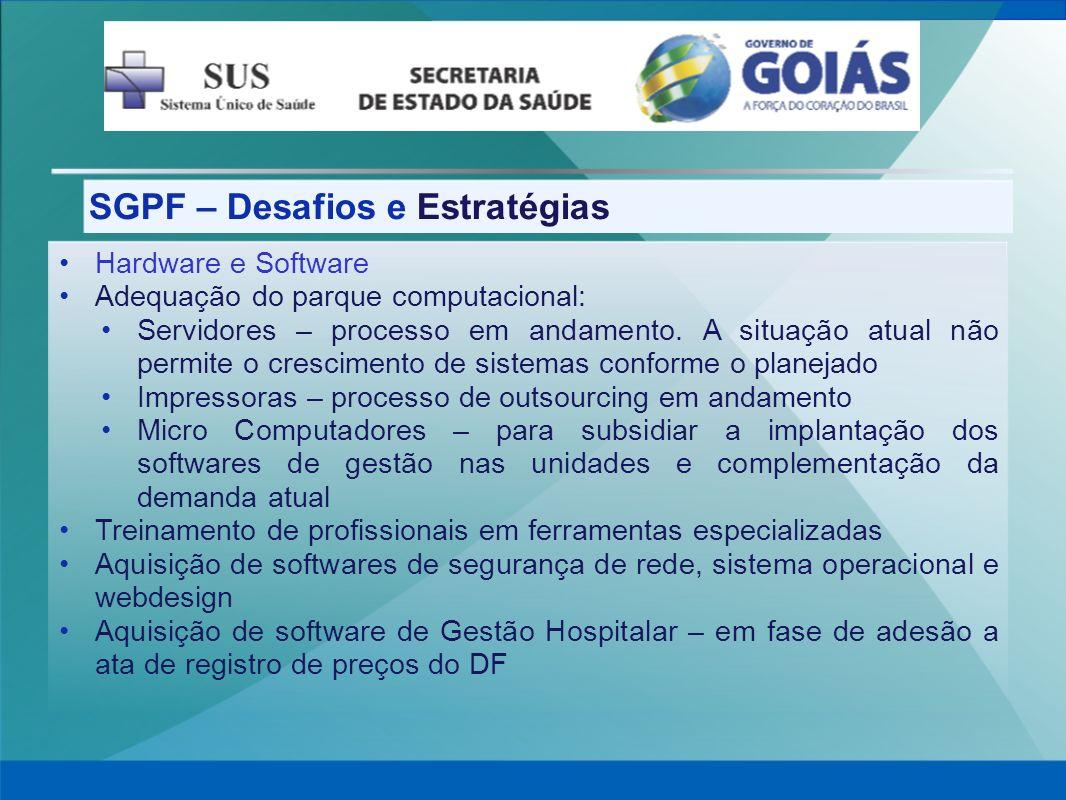 SGPF – Desafios e Estratégias Hardware e Software Adequação do parque computacional: Servidores – processo em andamento. A situação atual não permite