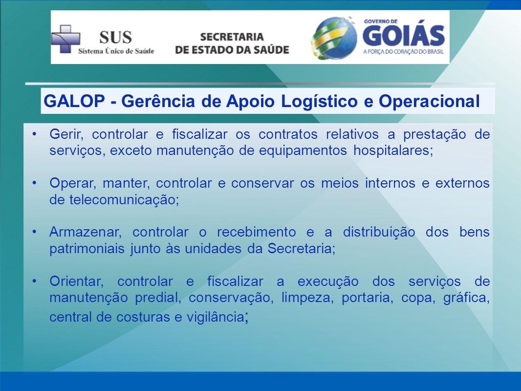 GALOP - Gerência de Apoio Logístico e Operacional Gerir, controlar e fiscalizar os contratos relativos a prestação de serviços, exceto manutenção de e