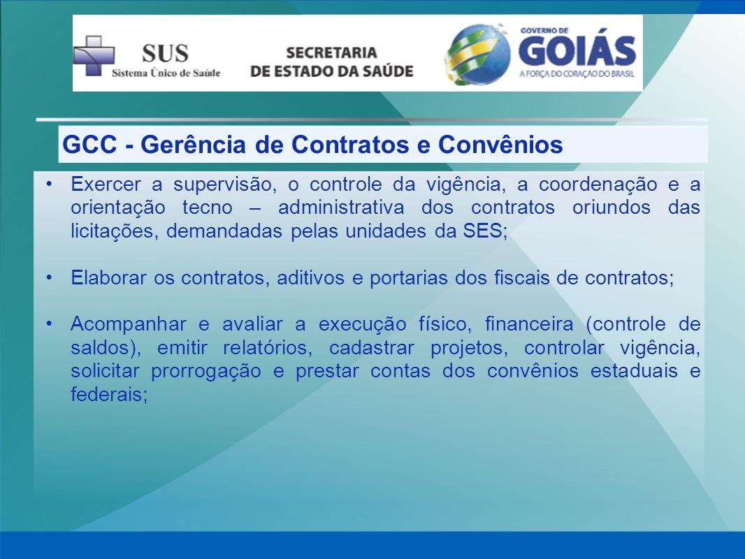 GCC - Gerência de Contratos e Convênios Exercer a supervisão, o controle da vigência, a coordenação e a orientação tecno – administrativa dos contrato