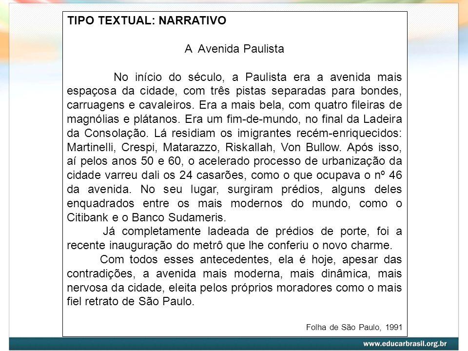 TIPO TEXTUAL: NARRATIVO A Avenida Paulista No início do século, a Paulista era a avenida mais espaçosa da cidade, com três pistas separadas para bonde