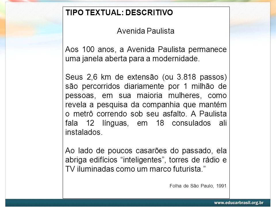 TIPO TEXTUAL: DESCRITIVO Avenida Paulista Aos 100 anos, a Avenida Paulista permanece uma janela aberta para a modernidade. Seus 2,6 km de extensão (ou