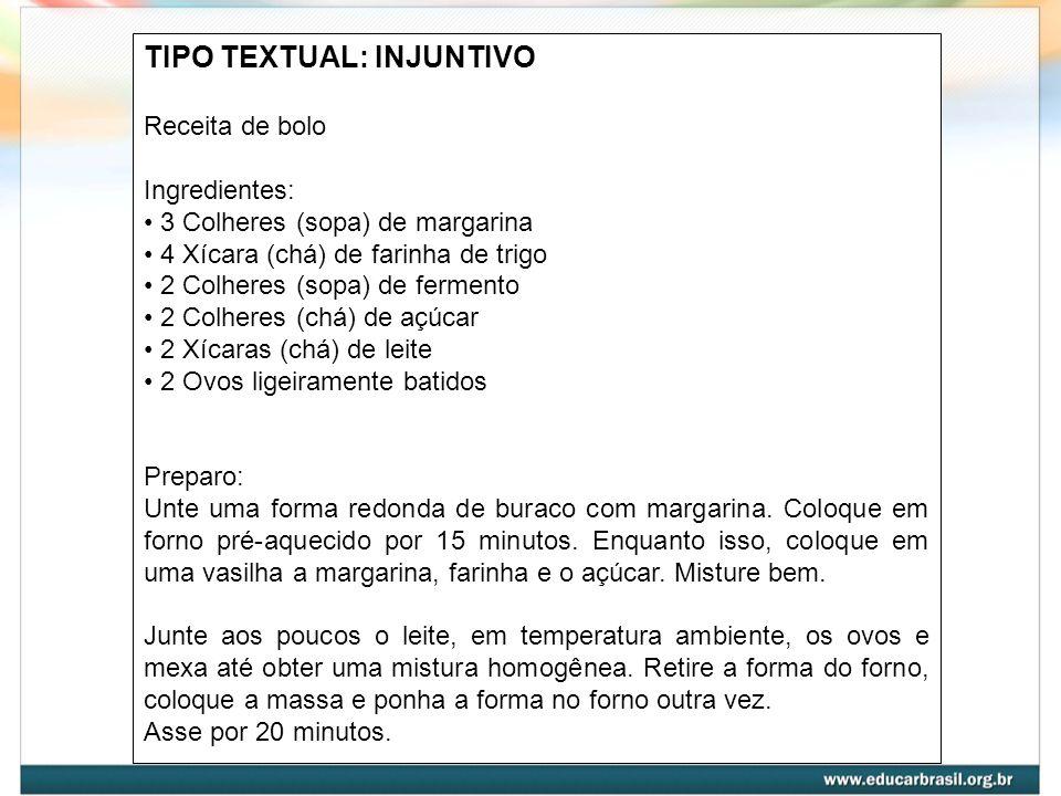 TIPO TEXTUAL: INJUNTIVO Receita de bolo Ingredientes: 3 Colheres (sopa) de margarina 4 Xícara (chá) de farinha de trigo 2 Colheres (sopa) de fermento