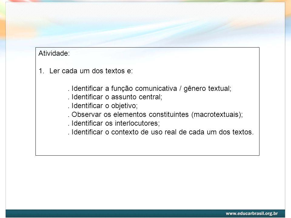 Atividade: 1.Ler cada um dos textos e:. Identificar a função comunicativa / gênero textual;. Identificar o assunto central;. Identificar o objetivo;.