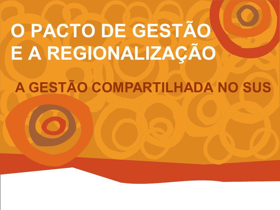 O PACTO DE GESTÃO E A REGIONALIZAÇÃO A GESTÃO COMPARTILHADA NO SUS