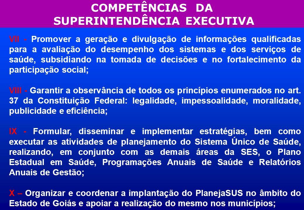 COMPETÊNCIAS DA SUPERINTENDÊNCIA EXECUTIVA VII - Promover a geração e divulgação de informações qualificadas para a avaliação do desempenho dos sistem