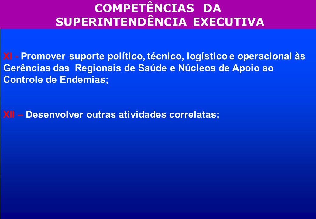 XI - Promover suporte político, técnico, logístico e operacional às Gerências das Regionais de Saúde e Núcleos de Apoio ao Controle de Endemias; XII –