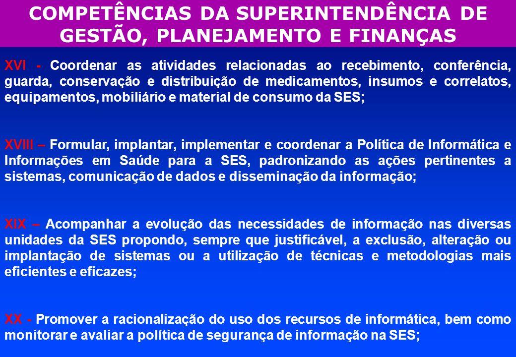 COMPETÊNCIAS DA SUPERINTENDÊNCIA DE GESTÃO, PLANEJAMENTO E FINANÇAS XVI - Coordenar as atividades relacionadas ao recebimento, conferência, guarda, co