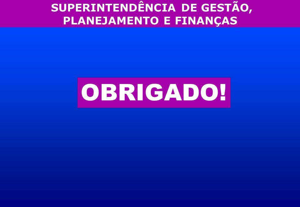 SUPERINTENDÊNCIA DE GESTÃO, PLANEJAMENTO E FINANÇAS OBRIGADO!
