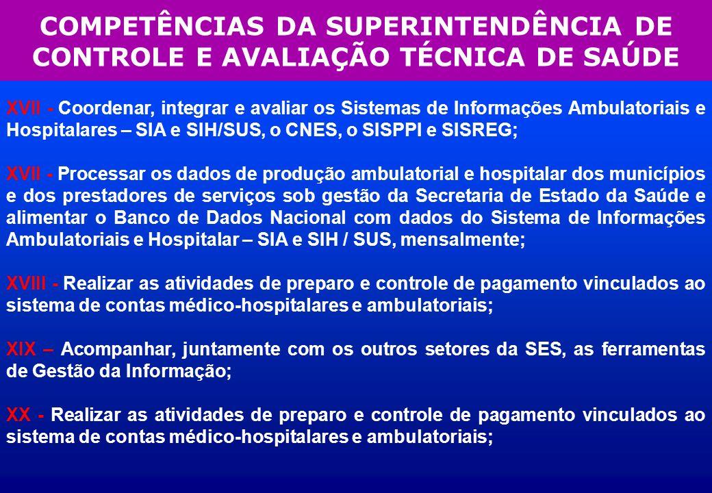 COMPETÊNCIAS DA SUPERINTENDÊNCIA DE CONTROLE E AVALIAÇÃO TÉCNICA DE SAÚDE XVII - Coordenar, integrar e avaliar os Sistemas de Informações Ambulatoriai
