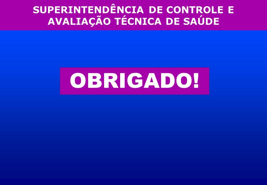 SUPERINTENDÊNCIA DE CONTROLE E AVALIAÇÃO TÉCNICA DE SAÚDE OBRIGADO!