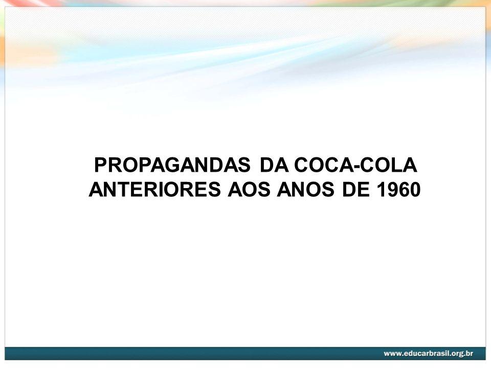 PROPAGANDAS DA COCA-COLA ANTERIORES AOS ANOS DE 1960