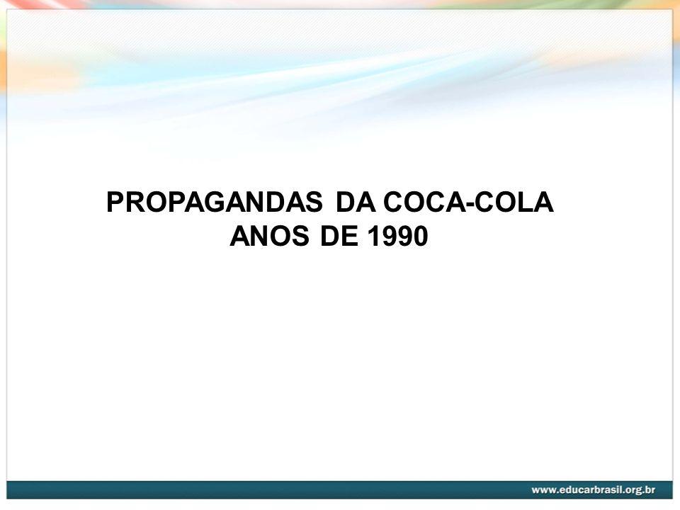 PROPAGANDAS DA COCA-COLA ANOS DE 1990