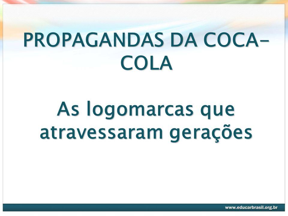 PROPAGANDAS DA COCA- COLA As logomarcas que atravessaram gerações
