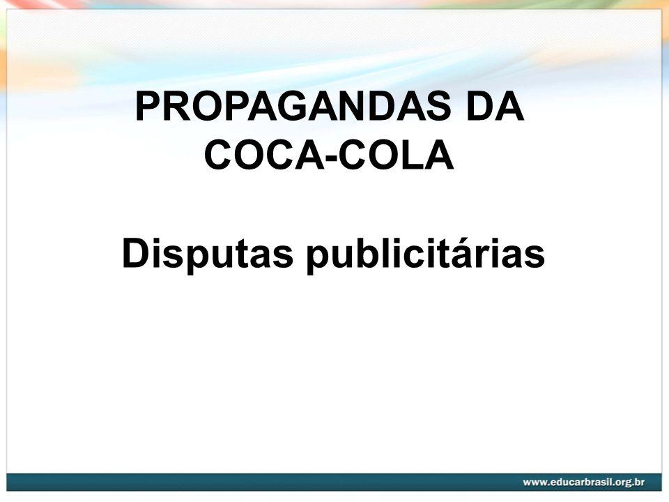 PROPAGANDAS DA COCA-COLA Disputas publicitárias