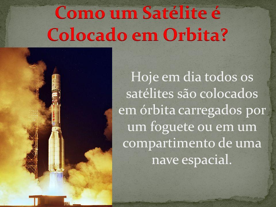Hoje em dia todos os satélites são colocados em órbita carregados por um foguete ou em um compartimento de uma nave espacial.