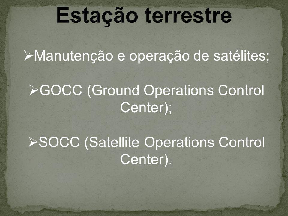 Manutenção e operação de satélites; GOCC (Ground Operations Control Center); SOCC (Satellite Operations Control Center).
