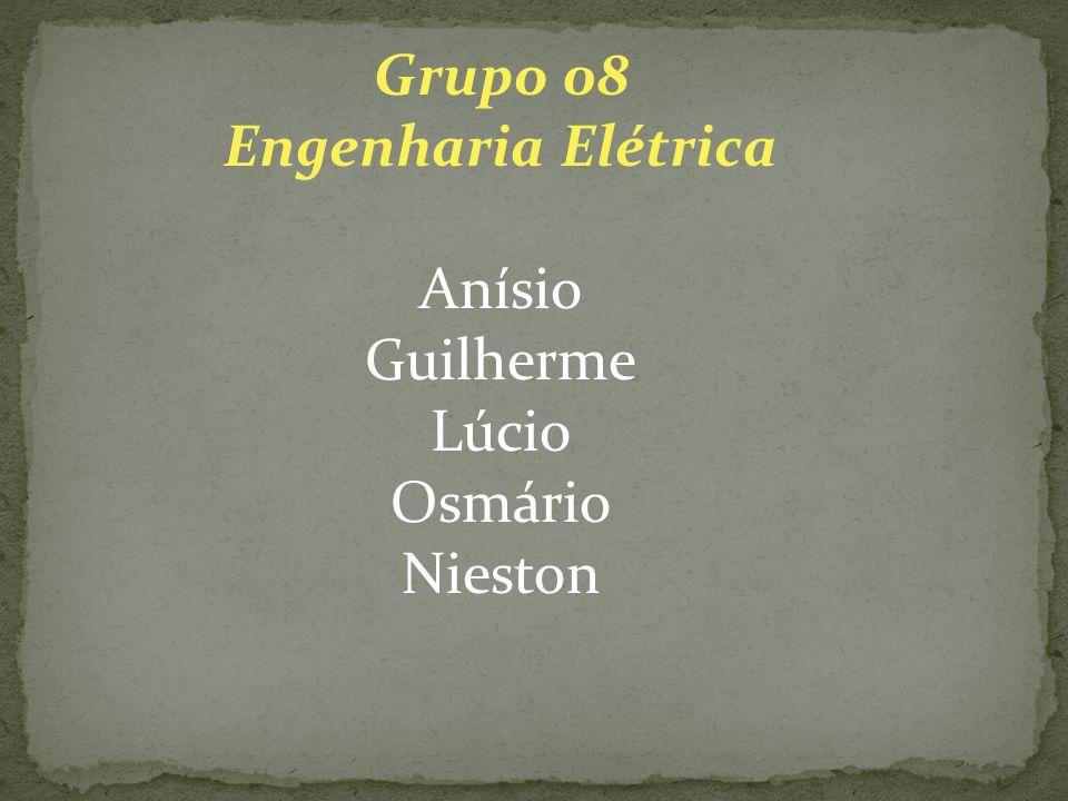 Grupo 08 Engenharia Elétrica Anísio Guilherme Lúcio Osmário Nieston