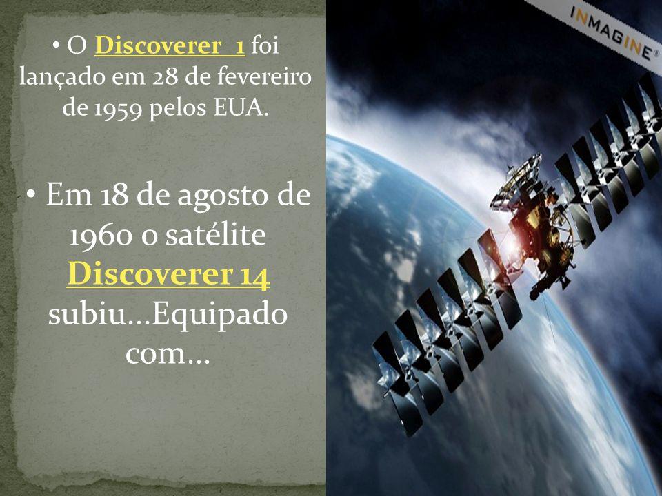 O Discoverer 1 foi lançado em 28 de fevereiro de 1959 pelos EUA. Em 18 de agosto de 1960 o satélite Discoverer 14 subiu...Equipado com...