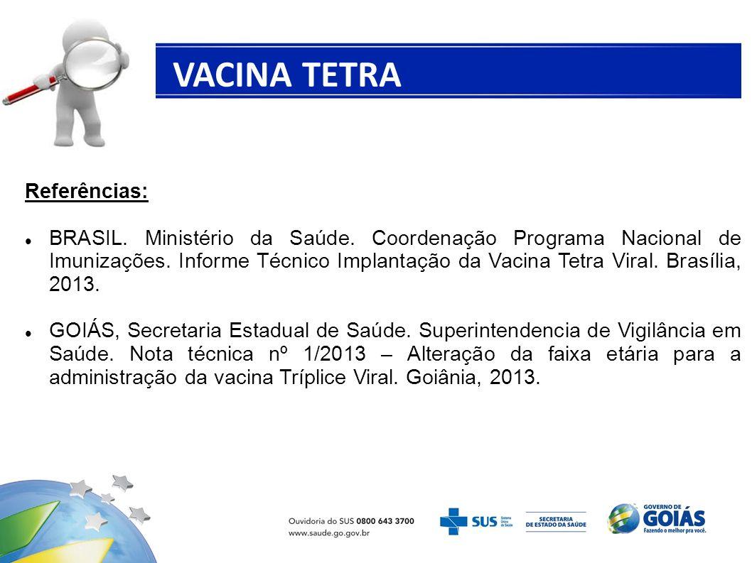 VACINA TETRA VIRAL Referências: BRASIL. Ministério da Saúde. Coordenação Programa Nacional de Imunizações. Informe Técnico Implantação da Vacina Tetra