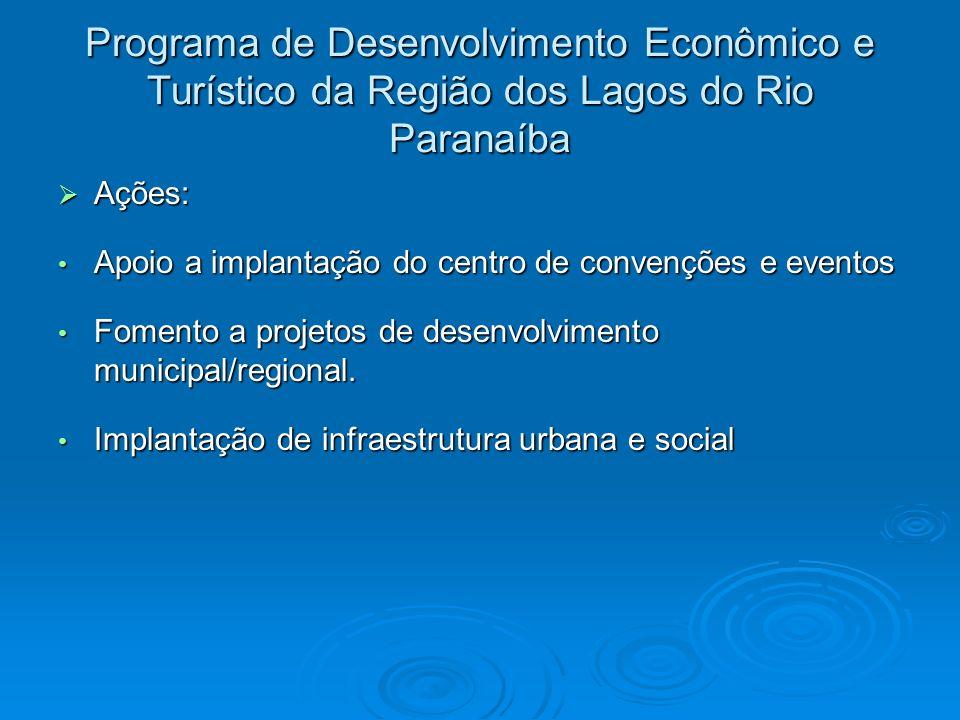 Programa de Desenvolvimento Econômico e Turístico da Região dos Lagos do Rio Paranaíba Ações: Ações: Apoio a implantação do centro de convenções e eve