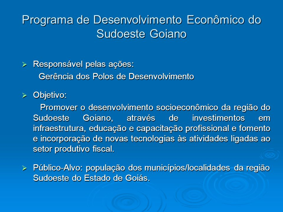 Programa de Desenvolvimento Econômico do Sudoeste Goiano Responsável pelas ações: Responsável pelas ações: Gerência dos Polos de Desenvolvimento Gerên