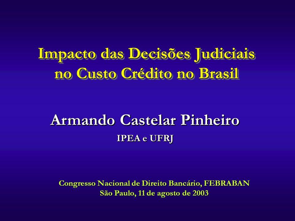 Armando Castelar Pinheiro IPEA e UFRJ Armando Castelar Pinheiro IPEA e UFRJ Congresso Nacional de Direito Bancário, FEBRABAN São Paulo, 11 de agosto d