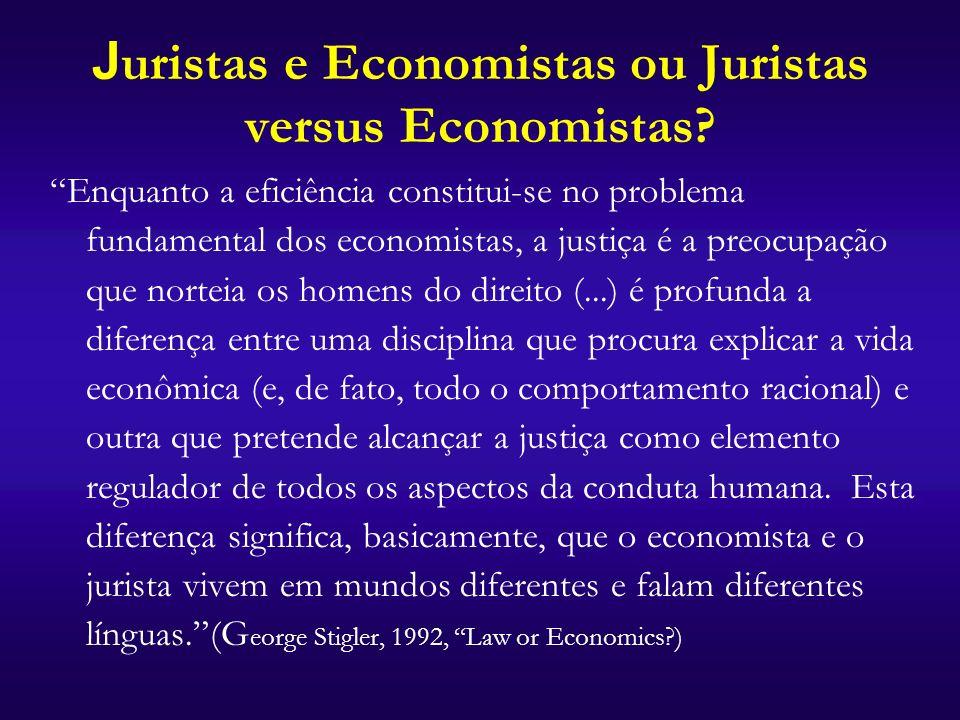 J uristas e Economistas ou Juristas versus Economistas? Enquanto a eficiência constitui-se no problema fundamental dos economistas, a justiça é a preo