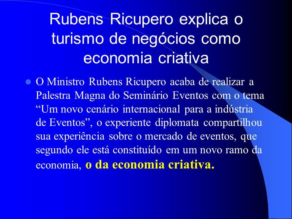 Rubens Ricupero explica o turismo de negócios como economia criativa O Ministro Rubens Ricupero acaba de realizar a Palestra Magna do Seminário Evento