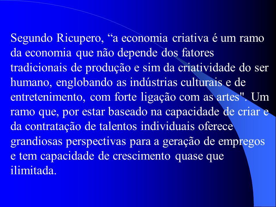 Segundo Ricupero, a economia criativa é um ramo da economia que não depende dos fatores tradicionais de produção e sim da criatividade do ser humano,