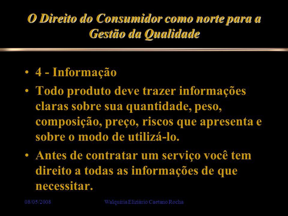 08/05/2008Walquíria Eliziário Caetano Rocha O Direito do Consumidor como norte para a Gestão da Qualidade 4 - Informação Todo produto deve trazer info