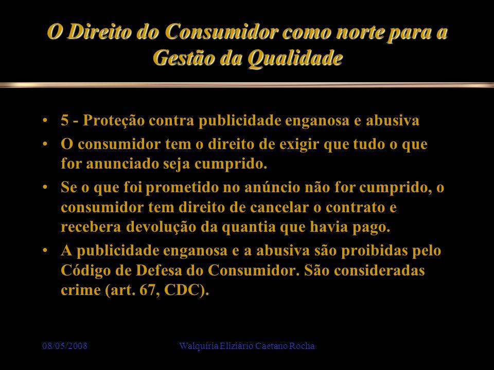 08/05/2008Walquíria Eliziário Caetano Rocha O Direito do Consumidor como norte para a Gestão da Qualidade 5 - Proteção contra publicidade enganosa e a