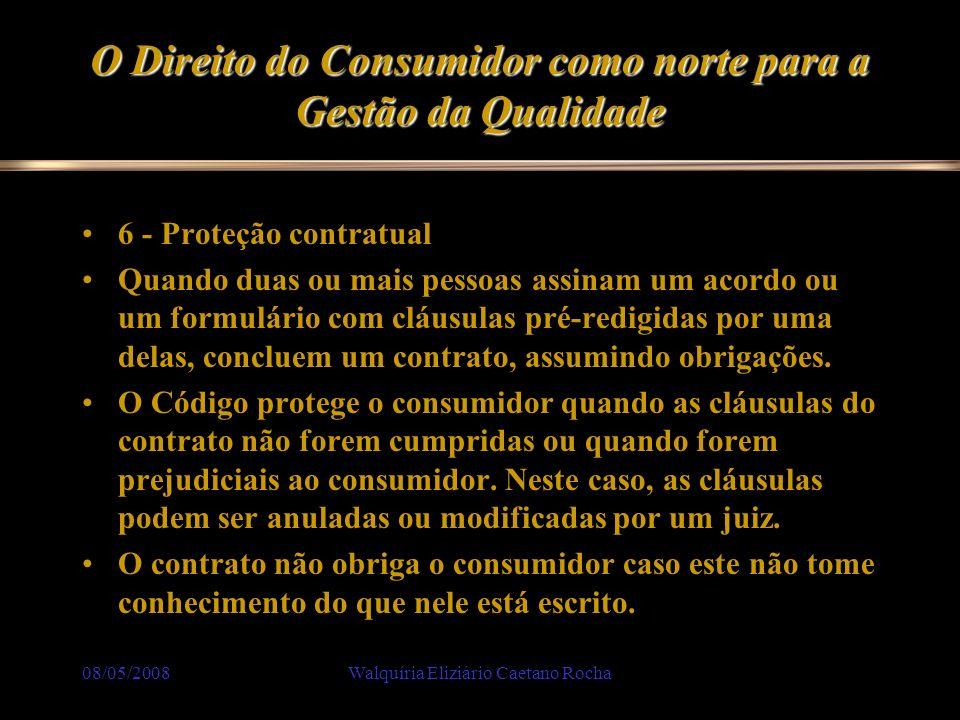 08/05/2008Walquíria Eliziário Caetano Rocha O Direito do Consumidor como norte para a Gestão da Qualidade 6 - Proteção contratual Quando duas ou mais