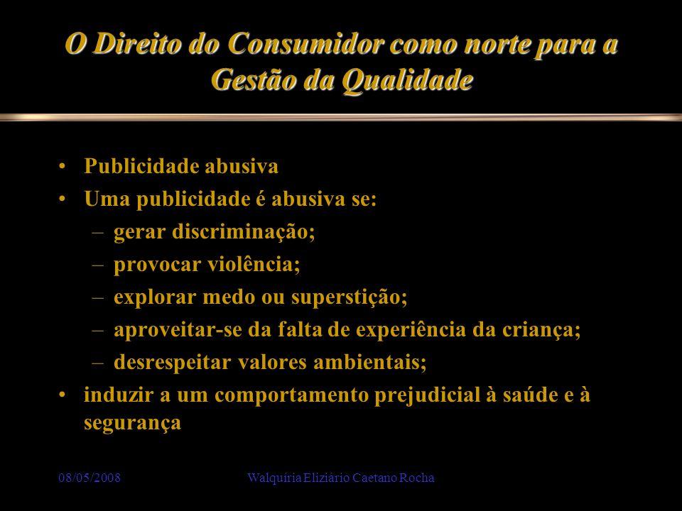 08/05/2008Walquíria Eliziário Caetano Rocha O Direito do Consumidor como norte para a Gestão da Qualidade Publicidade abusiva Uma publicidade é abusiv